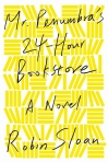 Mr. Penumbra's 24-Hour Bookstore - Robin Sloane
